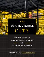 Cover image for The 99% invisible city : a field guide to the hidden world of everyday design