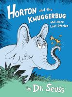 Cover image for Horton and the Kwuggerbug and more lost stories