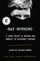 Cover image for Say nothing : a true story of murder and memory in Northern Ireland