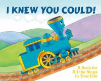 Cover image for I knew you could! : a book for all the stops in your life