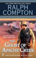 Cover image for The ghost of Apache Creek : a Ralph Compton novel