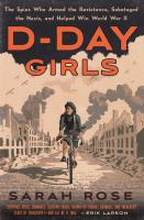 Cover image for D-Day girls : the spies who armed that resistance, sabotaged the Nazis, and helped win World War II