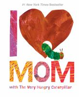 Cover image for I [love] mom : with the Very Hungry Caterpillar
