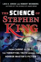 Cover image for The science of Stephen King : from Carrie to Cell, the terrifying truth behind the horror master's fiction