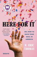 Cover image for Here for it : or, how to save your soul in America ; essays