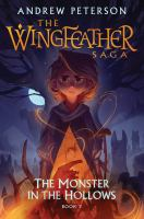 Cover image for The Wingfeather saga. Book 3, The monsters in the hollows