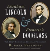 Cover image for Abraham Lincoln and Frederick Douglass : the story behind an American friendship