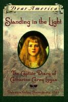 Cover image for Standing in the light : the captive diary of Catherine Carey Logan