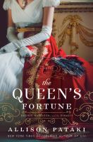 Cover image for The queen's fortune : a novel of Desiree, Napoleon, and the dynasty that outlasted the empire