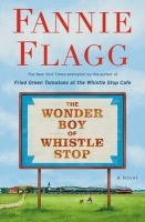 Cover image for The wonder boy of Whistle Stop : a novel