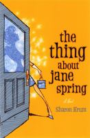 Cover image for The thing about Jane Spring : a novel