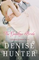 Cover image for The goodbye bride : a Summer Harbor novel