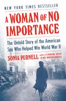 Cover image for A woman of no importance : the untold story of the American spy who helped win WW II