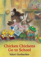 Cover image for Chicken chickens go to school