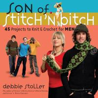 Cover image for Son of stitch 'n bitch : 45 projects to knit & crochet for men