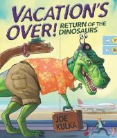 Cover image for Vacation's over! : return of the dinosaurs