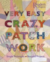 Cover image for Very easy crazy patchwork : simple techniques, beautiful projects