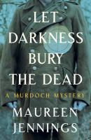 Cover image for Let darkness bury the dead : a Murdoch mystery
