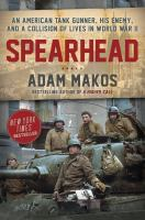 Cover image for Spearhead : an American tank gunner, his enemy, and a collision of lives in World War II