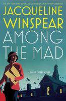 Cover image for Among the mad : a Maisie Dobbs novel