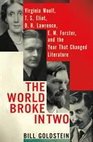 Cover image for The world broke in two : Virginia Woolf, T. S. Eliot, D. H. Lawrence, E. M. Forster and the year that changed literature