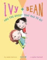 Cover image for Ivy + Bean. Book 2, And the ghost that had to go