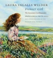 Cover image for Pioneer girl : the annotated autobiography