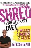 Cover image for SHRED : the revolutionary diet : 6 weeks, 4 inches, 2 sizes