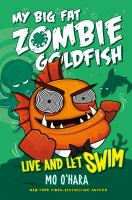 Cover image for My big fat zombie goldfish. Live and let swim