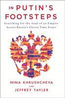Cover image for In Putin's footsteps : searching for the soul of an empire across Russia's eleven time zones