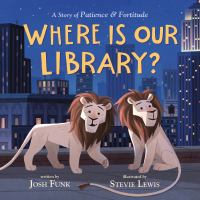 Cover image for Where is our library? : a story of patience and fortitude