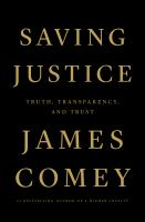 Cover image for Saving justice : truth, transparency, and trust