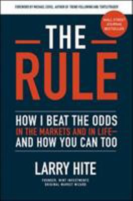 Cover image for The rule : how i beat the odds in the markets and life-and you can too