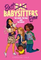 Cover image for Best babysitters ever. The good, the bad, and the bossy