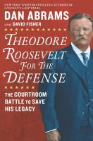 Cover image for Theodore Roosevelt for the defense : the courtroom battle to save his legacy