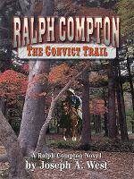 Cover image for Ralph Compton, the convict trail : a Ralph Compton novel