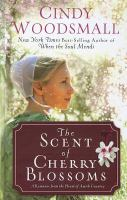Cover image for The scent of cherry blossoms : a romance from the heart of Amish country