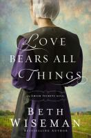 Cover image for Love bears all things : an Amish secrets novel