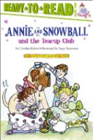 Cover image for Annie and Snowball and the Teacup Club : the third book of their adventures