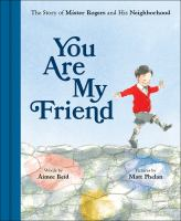 Cover image for You are my friend : the story of Mister Rogers and his neighborhood