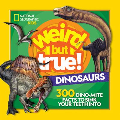 Cover image for Weird but true! Dinosaurs : 300 dino-mite facts to sink your teeth into.