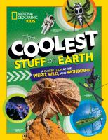 Cover image for The coolest stuff on Earth : a closer look at the weird, wild, and wonderful