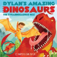 Cover image for Dylan's amazing dinosaurs. The Tyrannosaurus Rex.