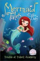 Cover image for Mermaid tales. Book 1, Trouble at Trident Academy