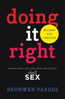Cover image for Doing it right : making smart, safe, and satisfying choices about sex