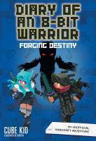 Cover image for Diary of an 8-bit warrior. Forging destiny