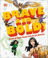 Cover image for Brave and bold! : female DC super heroes take on the universe