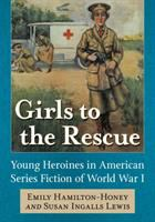 Cover image for Girls to the rescue : young heroines in American series fiction of World War I