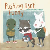 Cover image for Pushing isn't funny : what to do about physical bullying