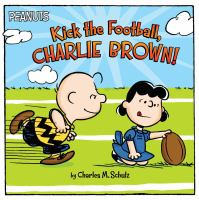 Cover image for Peanuts. Kick the football, Charlie Brown!